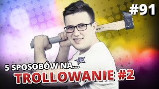 Video 5 sposobów na... TROLLOWANIE #2 MP3, 3GP, MP4, WEBM, AVI, FLV Agustus 2018