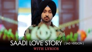 Sing along to the tunes of this sad version of Saadi Love Story title track sung by Navraj Hans featuring Diljit Dosanjh, Surveen...