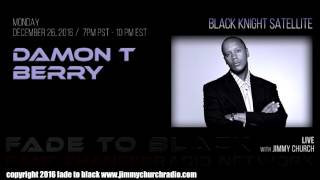 Ep. 579 FADE to BLACK Jimmy Church w/ Damon T. Berry : The Black Knight Satellite : LIVE