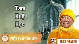 Tam Huệ Học - Thầy Thích Thanh Từ