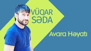 Vüqar Səda - Avara Həyatı