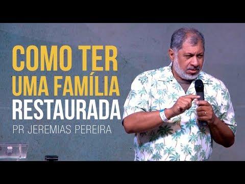 Como ter uma família restaurada - Pr Jeremias Pereira