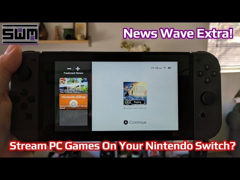 News Wave Extra! - Stream PC Games On Your Nintendo Switch?