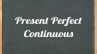 Present Perfect Continuous Tense, English grammar tutorial