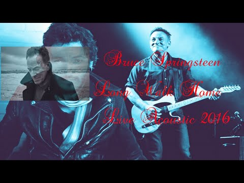 Bruce Springsteen  - Long Walk Home  (Live Acoustic 2016)  Lyrics