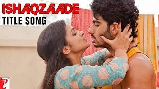 Ishaqzaade (Title Song) - Ishaqzaade