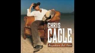 Chris Cagle -- Anywhere But Here.