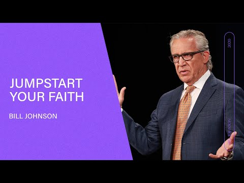 Jumpstart Your Faith - Bill Johnson