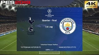 PES 2019 (PC) Tottenham vs Manchester City | UEFA CHAMPIONS LEAGUE QUARTER FINAL | 9/4/2019|4K 60FPS