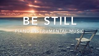 BE STILL - 1 Hour Piano Music   Prayer Music   Meditation Music   Healing Music   Worship Music
