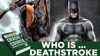 Who Is ... Deathstroke: The New Batman Villain - Collider Crash Course by Collider