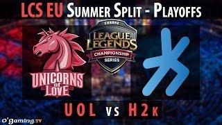 H2k vs Unicorns of Love - LCS EU 2015 - Summer Split - Playoffs Petite finale - H2k vs UOL [FR]