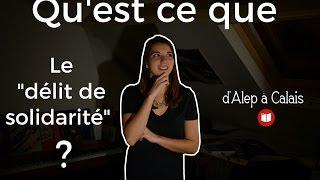 D'Alep à Calais - Qu'est-ce que le délit de solidarité ?