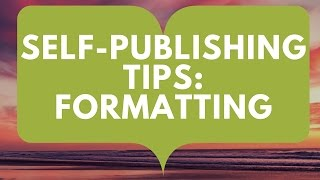 Self-Publishing: Formatting Tips