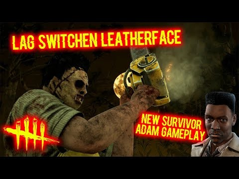 Lag Switchen Leatherface - New Survivor Adam Gameplay - Dead By Daylight