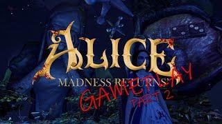 GAMEPLAY Alice Madness Returns - Part 2 Tundraful | i7-7700K / GTX 1060 6G