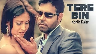 Tere Bin Full Song | Kanth Kaler | New Punjabi Album