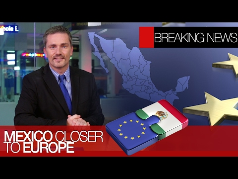 Ford is back | Mexico open to NAFTA changes | Mexico draws closer to Europe