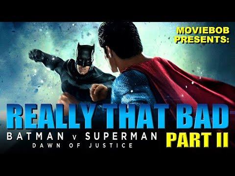 BATMAN V SUPERMAN: REALLY THAT BAD - Part II (видео)