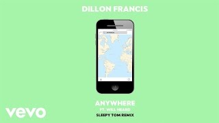 OFFICIAL REMIX  DILLON FRANCIS 'ANYWHERE' FT. WILL HEARD (SLEEPY TOM REMIX) SUBSCRIBE TO THE DILLON FRANCIS YOUTUBE CHANNEL - http://dillonfrancis.fm/YouTubeSHOP THE IDGAFOS COLLECTIONWEBSTORE - http://www.idgafos.comAMAZON - http://idgafos.fm/AmazonSTREAM ANYWHERE REMIXES - http://dillonfrancis.fm/AnywhereRmxSPOTIFY - http://dillonfrancis.fm/AnywhereRmxSPAPPLE MUSIC - http://dillonfrancis.fm/AnywhereRmxAMSOUNDCLOUD - http://dillonfrancis.fm/AnywhereRmxSCDOWNLOAD ANYWHERE REMIXES:ITUNES - http://dillonfrancis.fm/AnywhereRmxDLAMAZON - http://dillonfrancis.fm/AnywhereRmxAMZNGOOGLE PLAY - http://dillonfrancis.fm/AnywhereRmxGPFOLLOW DILLON FRANCIS:WEBSITE - http://DillonFrancis.comFACEBOOK - http://dillonfrancis.fm/FacebookTWITTER - http://dillonfrancis.fm/TwitterINSTAGRAM - http://dillonfrancis.fm/InstagramSOUNDCLOUD - http://dillonfrancis.fm/SoundCloudFOLLOW WILL HEARD:FACEBOOK - https://www.facebook.com/willheardmusic/TWITTER - https://twitter.com/willheardmusicINSTAGRAM - https://www.instagram.com/willheardmusicFOLLOW SLEEPY TOM:FACEBOOK - https://www.facebook.com/reallysleepytomTWITTER - https://twitter.com/sleepytomINSTAGRAM - https://www.instagram.com/sleepytom
