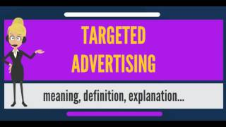 What is TARGETED ADVERTISING? What does TARGETED ADVERTISING mean? TARGETED ADVERTISING meaning ...