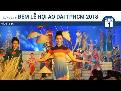 Lung linh đêm Lễ hội áo dài TPHCM 2018  | VTC1 - Thời lượng: 3 phút.
