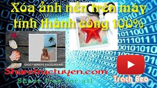 Hướng dẫn xóa ảnh nền trên máy tính thành công 100%------------------------------------------------------------------Download phần mềm photoscissos 3.full crack http://ouo.io/p3u1oyHoàn tất việc chỉnh sửa xoá ảnh nền online http://ouo.io/UFCqcG------------------------------------------------------------------Youtube: https://goo.gl/6GyRT0Facebook: https://goo.gl/Iym0nsGoogle +: https://goo.gl/gxU2tWTwitter: https://goo.gl/ktEkADWebsite: https://goo.gl/nRZ3Qo------------------------------------------------------------------Nếu thấy hay hãy like cho mình để mình có thêm động lực mình làm thêm video nhé  và nhớ theo dõi kênh để cập nhật thêm nhiều tiện ích hay nữa nhé. Thanks for watching !P/s: Mời các bạn ghé qua website  http://sharetructuyen.com để thưởng thức những sản phẩm tuyệt vời của sharetructuyen.com------------------------------------------------------------------