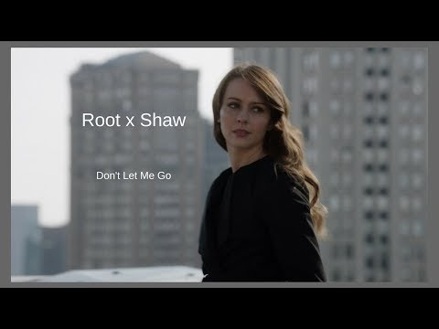 Person Of Interest || Root and Shaw || Don't Let Me Go