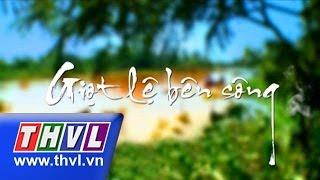 THVL | Giọt lệ bên sông - Tập 32, thvl, truyen hinh vinh long, thvl youtube