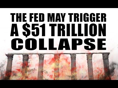 The Fed May Cause a $51 Trillion Global Financial Collapse TRIGGERED By THIS!