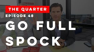 The Quarter Episode 48: Go Full Spock