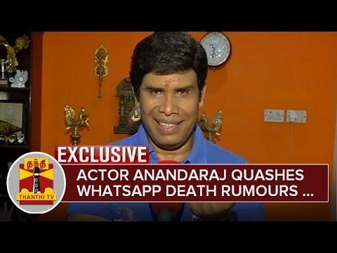 Exclusive--Actor-Anandaraj-quashes-Whatsapp-Death-Rumours-05-03-2016