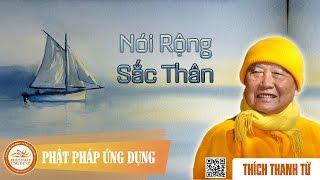 Nói Rộng Sắc Thân - Thầy Thích Thanh Từ