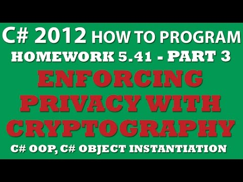 C# How To Program 5.41: Enforcing Privacy with Cryptography PART 3: Creating C# Objects and C# Object Instantiation
