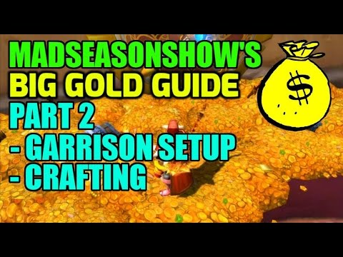 WoW Madseasonshow's BIG Gold Guide! Part 2 - Garrison Building Setup, Crafting