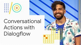 Build engaging conversations for the Google Assistant using Dialogflow (Google I/O 18)