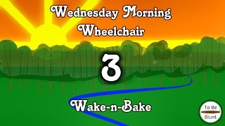 Wednesday Morning Wheelchair Wake-n-Bake #3 by  To Be Blunt
