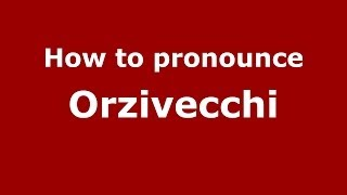 Orzivecchi Italy  City pictures : How to pronounce Orzivecchi (Italian/Italy) - PronounceNames.com