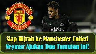 Download Video MENGEJUTKAN!!! Siap Hijrah ke Manchester United, Neymar Ajukan Dua Tuntutan Ini! MP3 3GP MP4