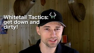 Whitetail Tactics: get down and dirty!