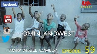 OMINI KNOWEST (Mark Angel Comedy)