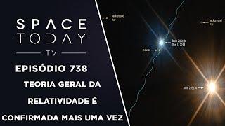 Teoria Geral da Relatividade É Confirmada Mais Uma Vez - Space Today TV Ep.738 by Space Today