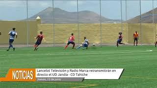 Radio Marca y Lancelot Tv les ofrecen el UD Jandía - CD Tahíche