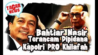 Video Mantap! Pernyataan Bachtiar Nasir Soal Kapolri Sepakat Khilafah Terancam Diperkarakan MP3, 3GP, MP4, WEBM, AVI, FLV Juli 2018