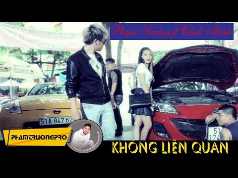 [Official MV HD] Không Liên Quan - Phạm Trưởng ft. Cảnh Minh - Thời lượng: 5:34.