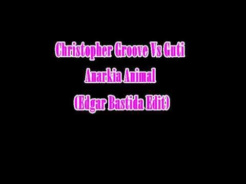 Christopher Groove Vs Guti - Anarkia Animal (Edgar Bastida Edit) Baja Calidad!!