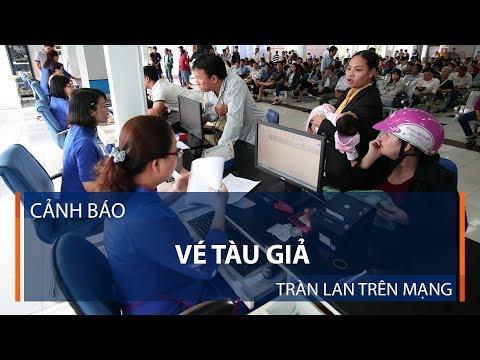 Cảnh báo: Vé tàu giả tràn lan trên mạng | VTC1 - Thời lượng: 47 giây.