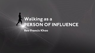 Walking as a Person of Influence