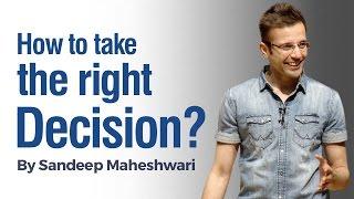 Video How to take the Right Decision? By Sandeep Maheshwari I Hindi MP3, 3GP, MP4, WEBM, AVI, FLV Agustus 2018