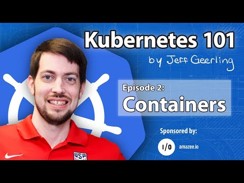 Kubernetes 101 - Episode 2 - Containers